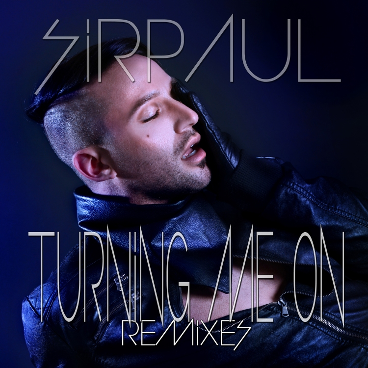 SIRPAUL - Turning Me On - Remixes